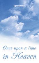 Igor Bondar. Once upon a time in Heaven. A novel