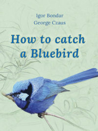 Igor Bondar, George Czaus. How to catch a Bluebird