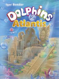 Dolphins 2. Atlantis. A fairy tale